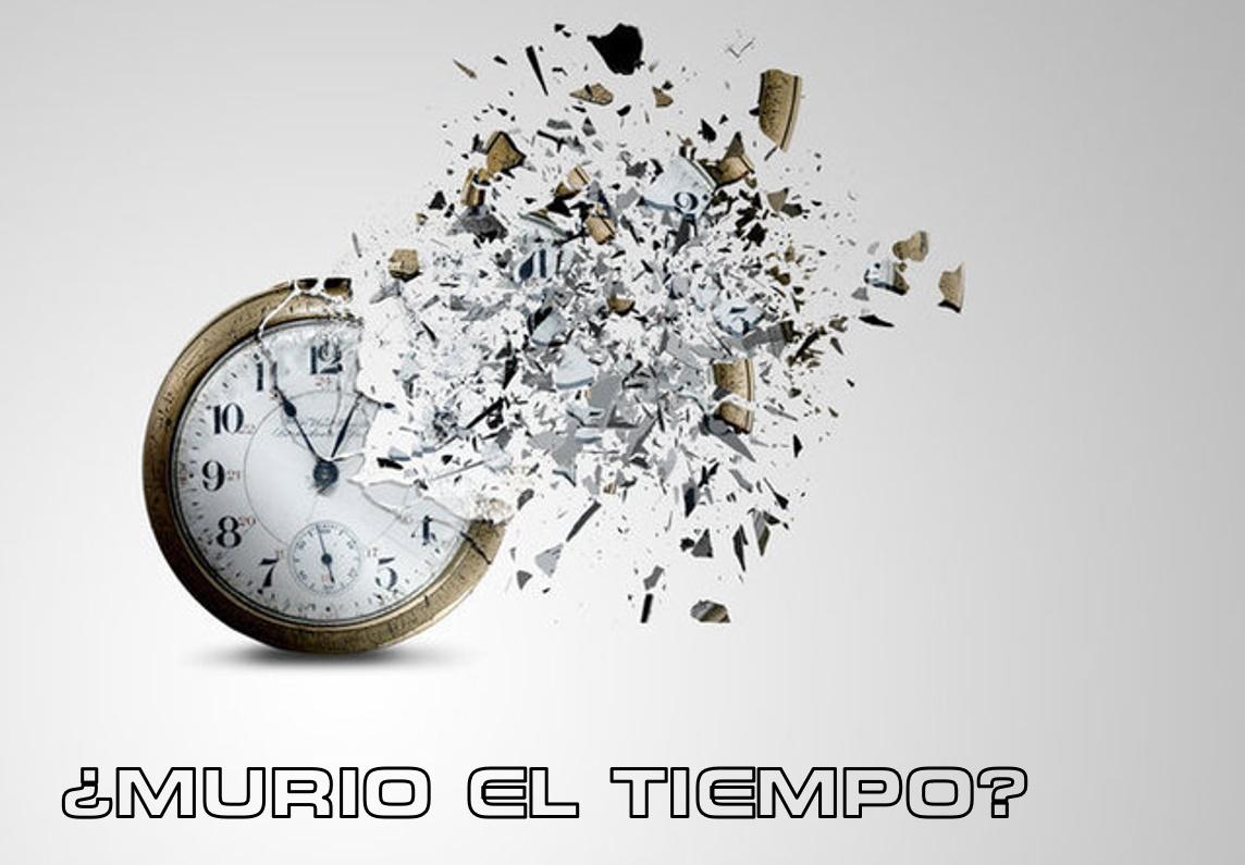 ¿MURIO EL TIEMPO?